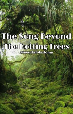 The Song Beyond The Rotting Trees by iwantalobotomy