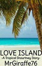 Love Island - A Shourtney Story by MrGiraffe76