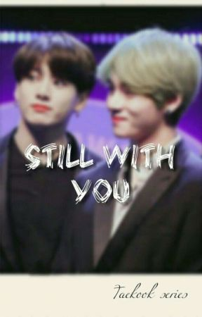 STILL WITH YOU -- a taekook series  by SSLBTS