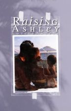 Raising Ashley ↡ A Prince of Belgium Fanfiction  by ThelovelyAngels