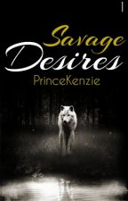 Savage Desires by PrinceKenzie
