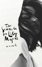 The Search For Lily Myers (And What Followed) by falling-into-you