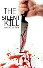 The Silent Kill [Completed] by AlexinWonderlandxx