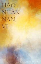 Hảo Nhân Nan Vi - Dịch Nhân Bắc by Lilx_x