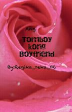 Ang tomboy kong boyfriend [Completed] by Regika_reka_06