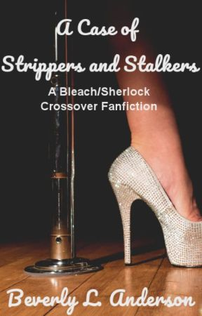 [Bleach/Sherlock] A Case of Strippers and Stalkers [Ichigo/Sherlock] by phoenixreal