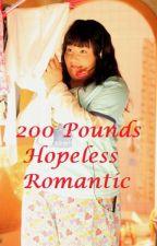 200 Pounds Hopeless Romantic by AnAspiringOne
