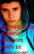 Unconditionally. (A Marcus Davenport Fanfic) by MelloYelloMC
