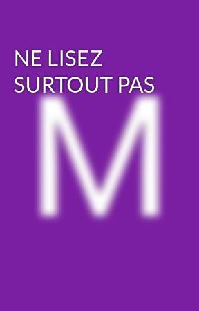 NE LISEZ SURTOUT PAS by darkflower972
