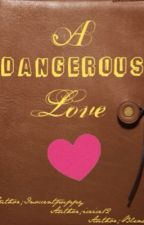 A Dangerous Love. by clearly_blurry