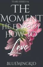 The Moment He Forgot how to love (Broken Hearted Girl's Series #4)  by BlueMingKid