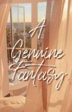 A Genuine Fantasy by itseuphrosyne_