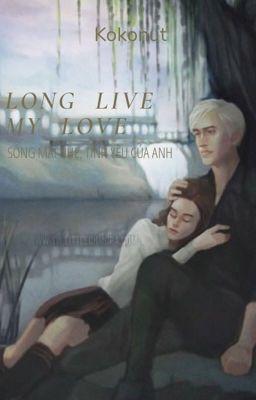 Đọc truyện Long Live My Love [DraMione]