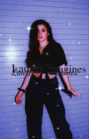 Lauren/you Imagines by moonlitjauregui