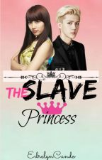 The Slave Princess [COMPLETE] by edrelynmarie