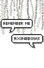 Remember Me by Rxinebows
