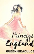 Princess of England (Rewriting) by Queenmiraculos