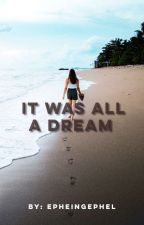 IT WAS ALL A DREAM (ON GOING) by epheingephel