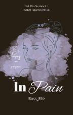 In Pain [On Going] by Boss_Elle