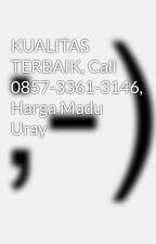 KUALITAS TERBAIK, Call 0857-3361-3146, Harga Madu Uray by agenmaduhutan