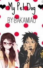 My Pet Dog (Trafalgar Law fanfiction) by BakaMiao
