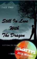 Still In Love With The Dragon - TALE 2 (COMPLETED) by thebluescribbler
