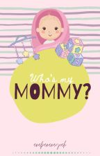 Who's my Mommy?  by anabananayeah