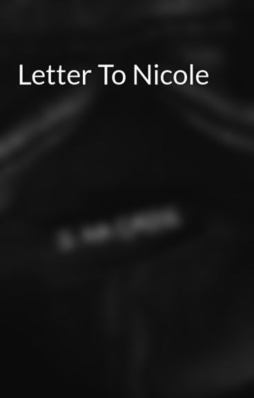 Letter To Nicole by MIW_all_da_way