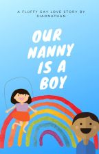 Our Nanny is a Boy || bxb by XiaoNathan