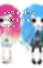 Vệ Minh Khê ái thượng Dung Vũ Ca by HVy892