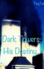 Dark Towers: His Destiny by TinyTatterTottz