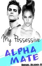 My Possessive Alpha Mate by Abbigail-Belieber-1D