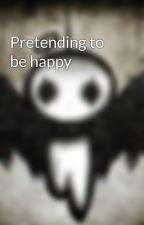 Pretending to be happy by Sad-Fallen-Angel