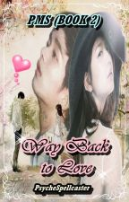 PMS BOOK II: WAY BACK TO LOVE (Slow Update) by PsycheSpellCaster