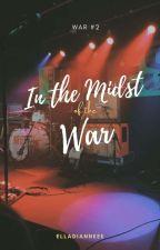 In the Midst of the War  by elladianneee