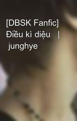 [DBSK Fanfic]   Điều kì diệu   |   junghye