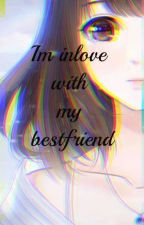I'M IN LOVE WITH MY BESTFRIEND by XyliaToppstar