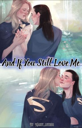 And If You Still Love Me by Kashy_Luthor