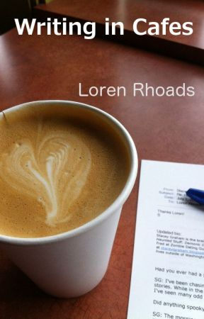 Writing in Cafes: A How-To Guide for Authors by LorenRhoads