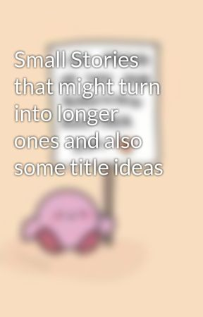 Small Stories that might turn into longer ones and also some tile ideas by Misty_Windz
