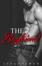 The Boyfriend [Major Editing] by IvyGoneBad