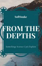 FROM THE DEPTHS by SoftSnake