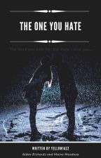 The One You Hate (COMPLETED) by Yellowjazz