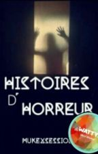 Histoires d'Horreur {Wattys 2015} by mukexsession