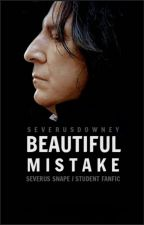Beautiful Mistake | Severus Snape/Student by severusdowney