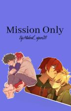 Mission only by Bnha_Nerd1