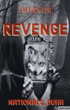 I'm Back for Revenge (Completed) by Nationals_duhh