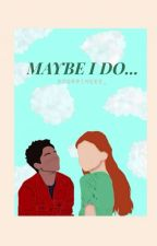 Maybe I Do || Luke Ross  by boyce_dixon