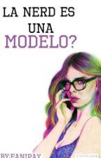 ¿La Nerd Es Una Modelo?  *Sin Correciones* by LarryMilk_