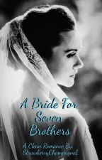 A Bride for Seven Brothers by StrawberryChampagne1